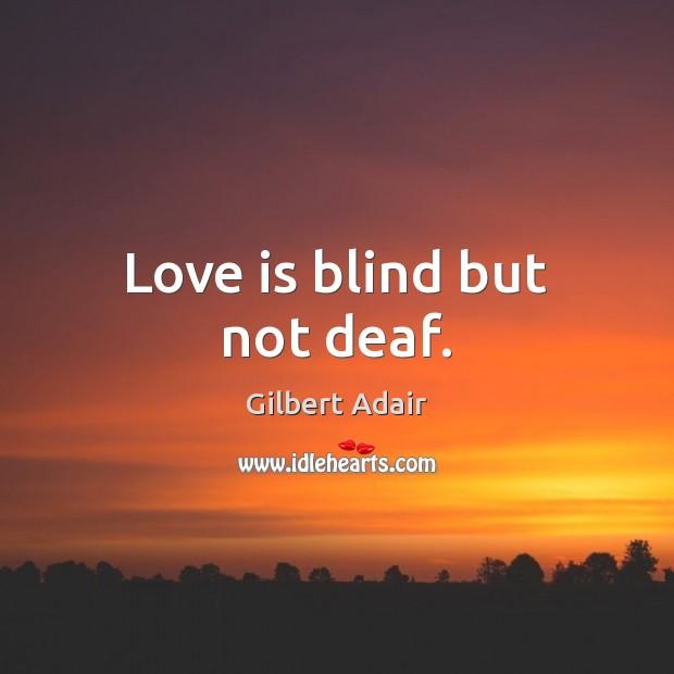 Love is blind but not deaf. Image