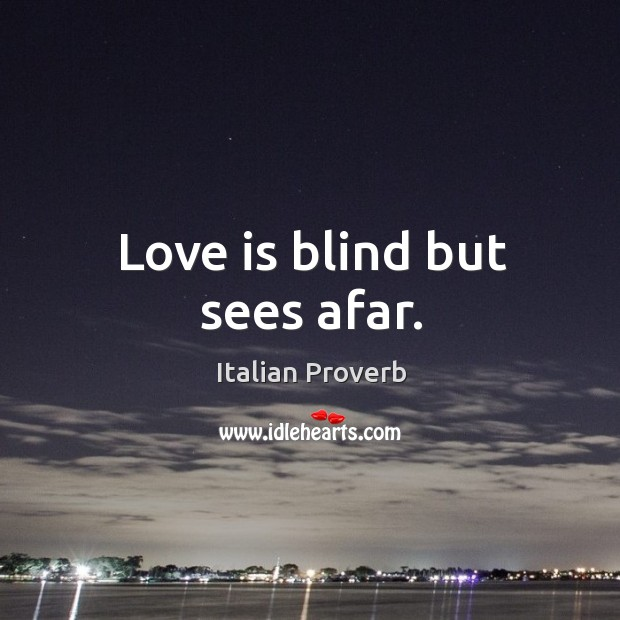 Image, Love is blind but sees afar.