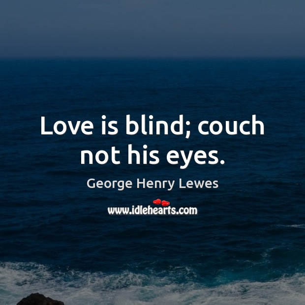 Love is blind; couch not his eyes. Image