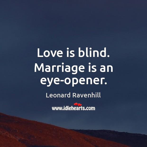 Love is blind. Marriage is an eye-opener. Image