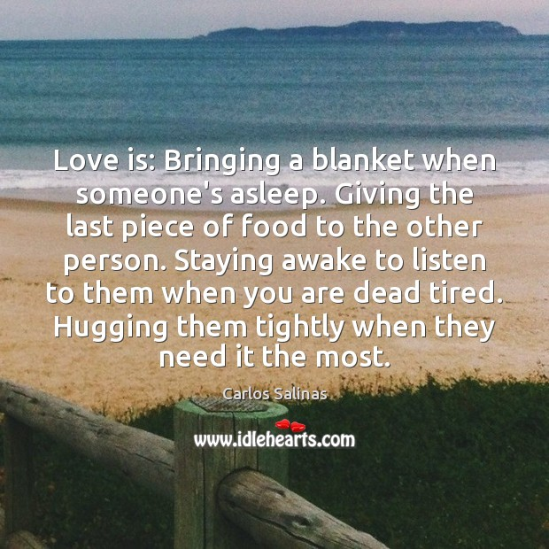 Love is: Bringing a blanket when someone's asleep. Giving the last piece Image