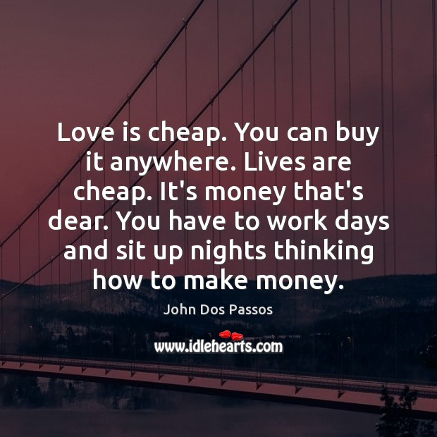 Image, Love is cheap. You can buy it anywhere. Lives are cheap. It's