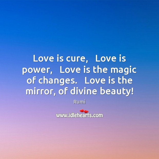 Love is cure,   Love is power,   Love is the magic of changes. Image