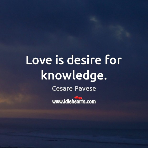 Image, Love is desire for knowledge.