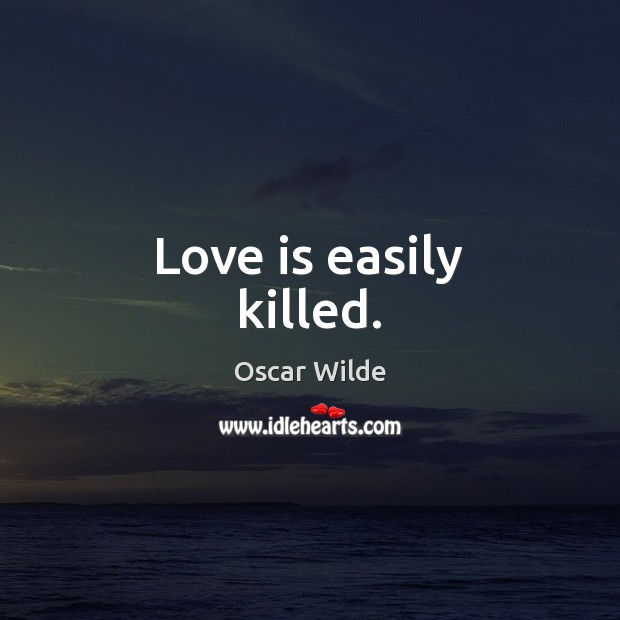 Love is easily killed. Image