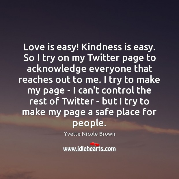 Love is easy! Kindness is easy. So I try on my Twitter Kindness Quotes Image