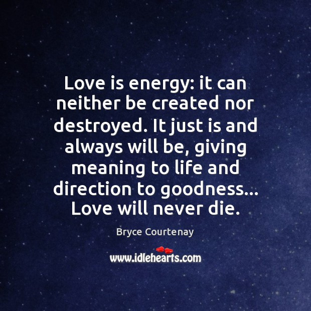 Image, Love is energy: it can neither be created nor destroyed. It just