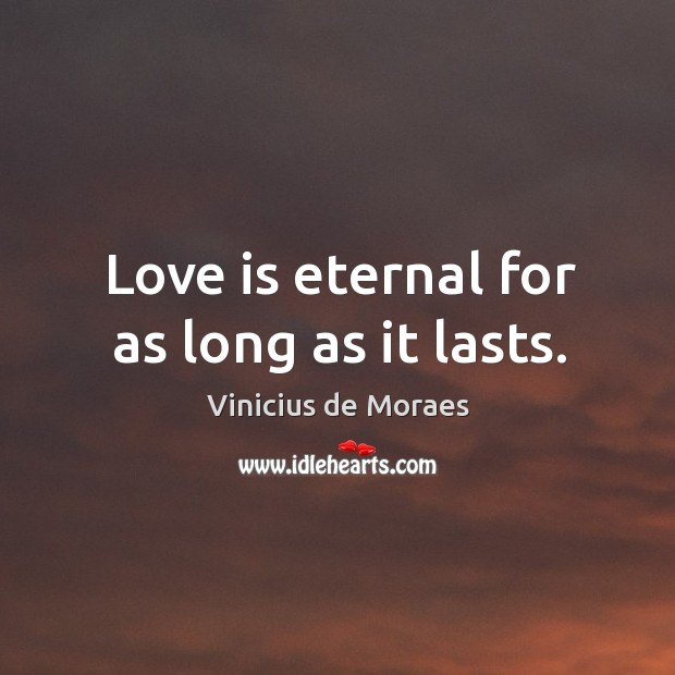 Love is eternal for as long as it lasts. Image