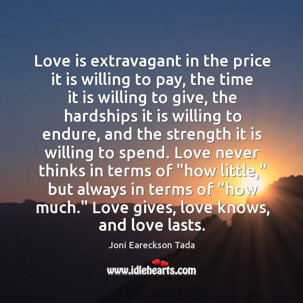 Image, Love is extravagant in the price it is willing to pay, the