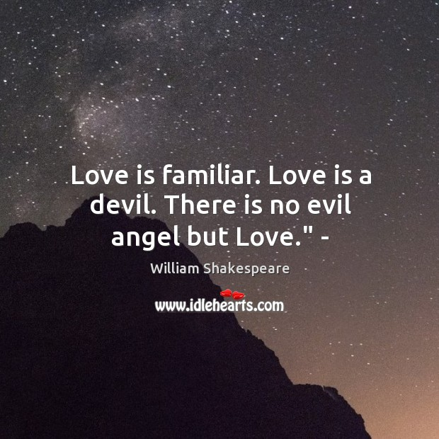 """Love is familiar. Love is a devil. There is no evil angel but Love."""" – Image"""