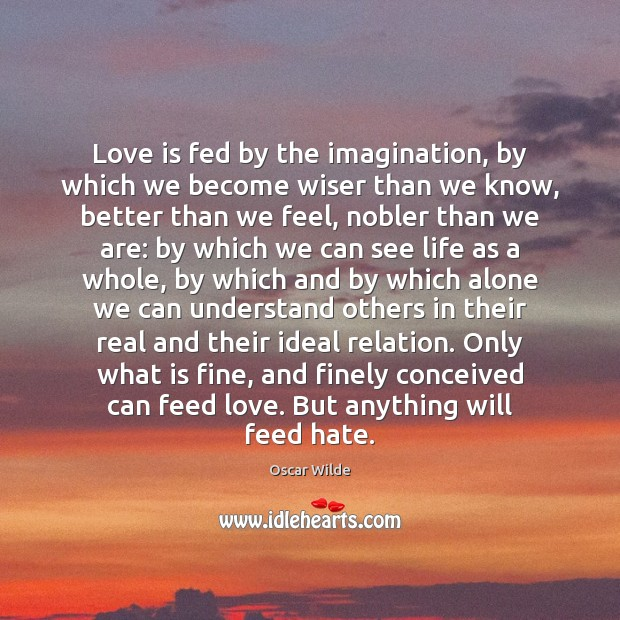 Love is fed by the imagination, by which we become wiser than Image