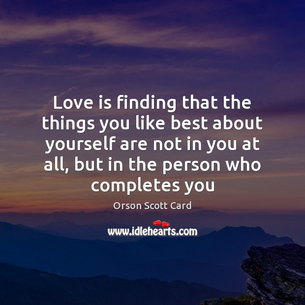 Love is finding that the things you like best about yourself are Image