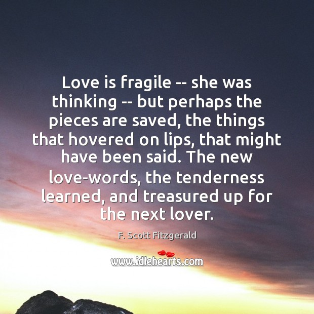 Love is fragile — she was thinking — but perhaps the pieces Image