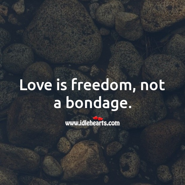 Love is freedom, not a bondage. Love Is Quotes Image