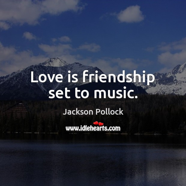 Love is friendship set to music. Image