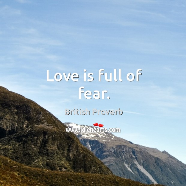 Image, Love is full of fear.