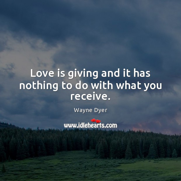 Love is giving and it has nothing to do with what you receive. Image