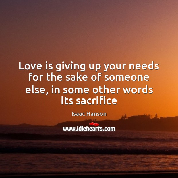 Love is giving up your needs for the sake of someone else, Image