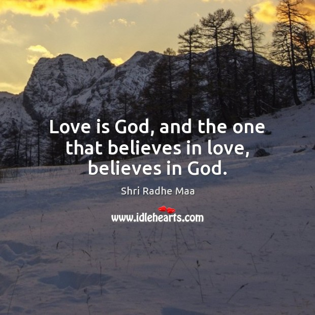 Love is God, and the one that believes in love, believes in God. Image