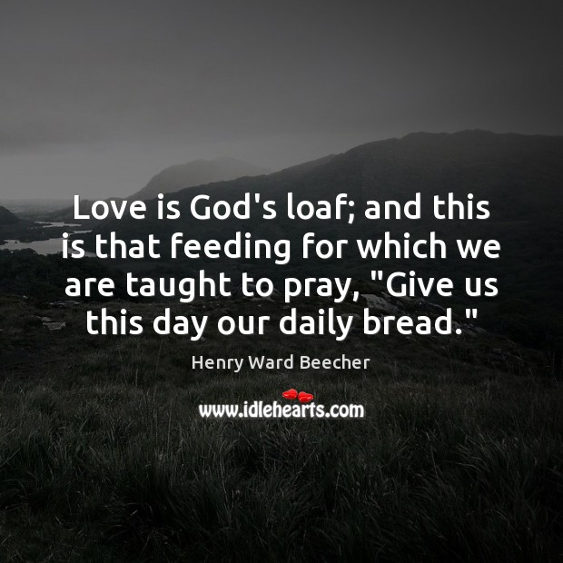 Love is God's loaf; and this is that feeding for which we Image
