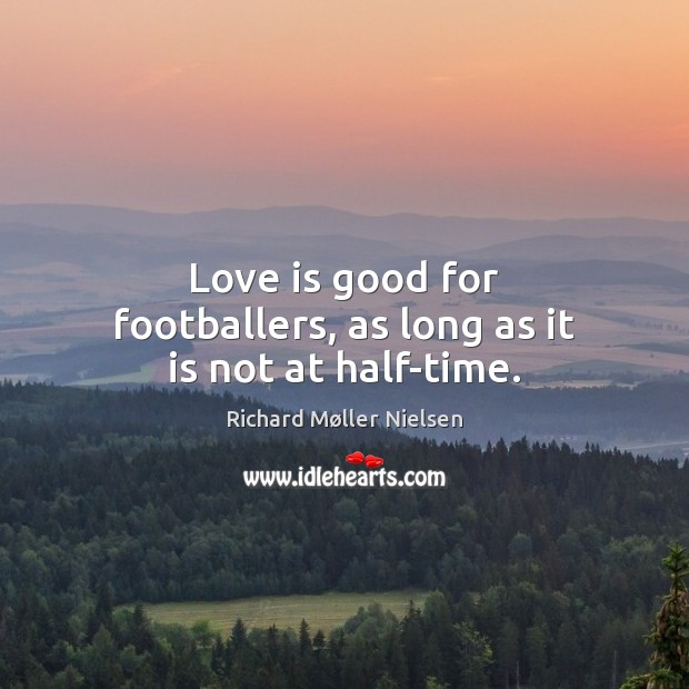 Love is good for footballers, as long as it is not at half-time. Image
