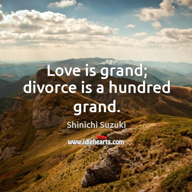 Image, Love is grand; divorce is a hundred grand.