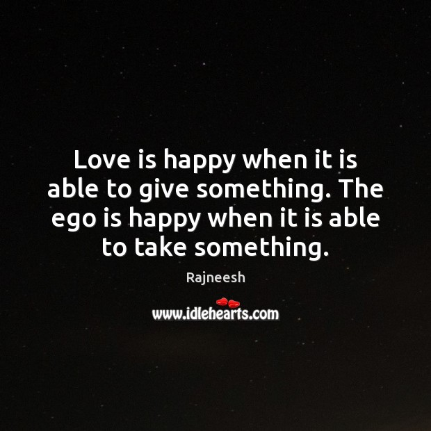Image, Love is happy when it is able to give something. The ego