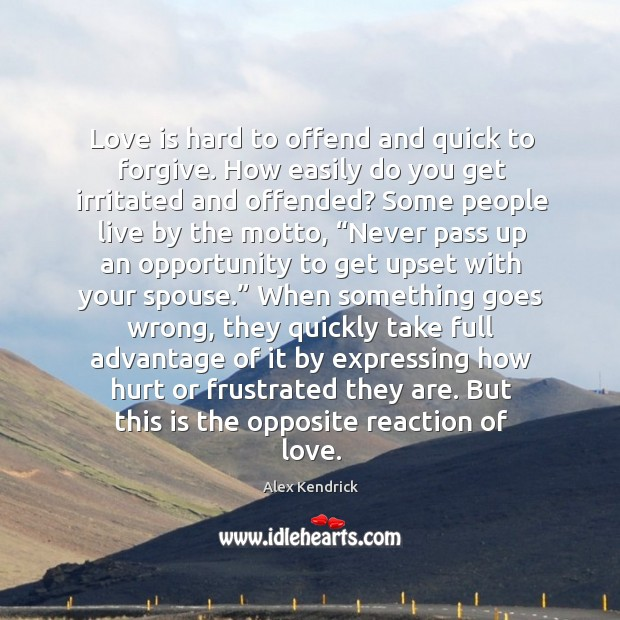 Love is hard to offend and quick to forgive. How easily do Image