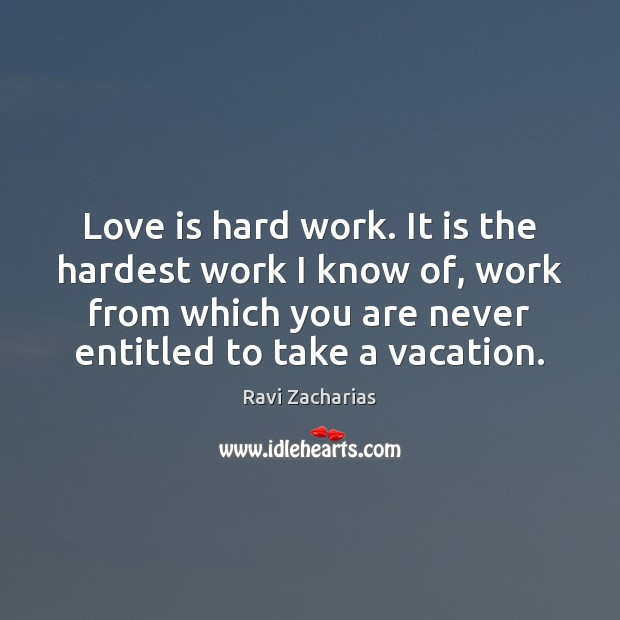 Image, Love is hard work. It is the hardest work I know of,