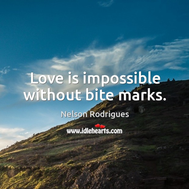 Image, Love is impossible without bite marks.