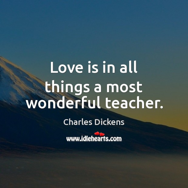 Image, Love is in all things a most wonderful teacher.