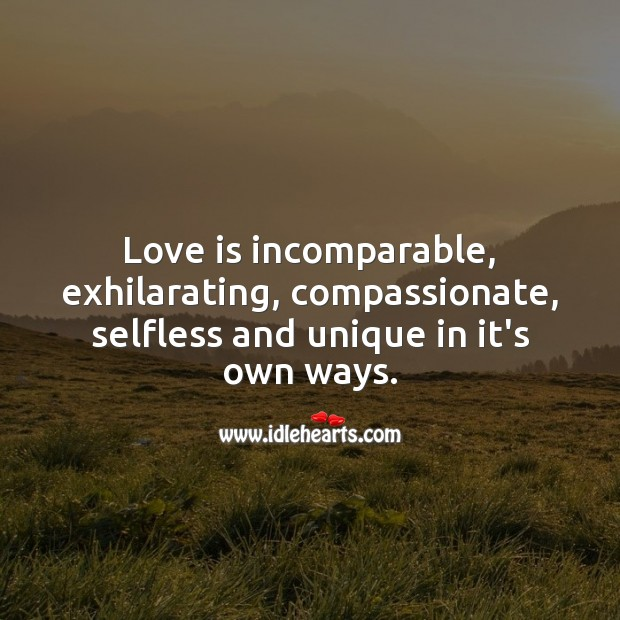 Love is incomparable, exhilarating, compassionate, selfless and unique in it's own ways. Love Quotes to Live By Image
