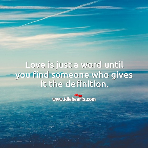Image, Love is just a word until you find someone who gives it the definition.