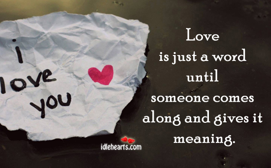 Love is just a word until someone comes Image