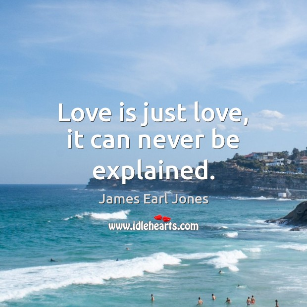Love is just love, it can never be explained. James Earl Jones Picture Quote