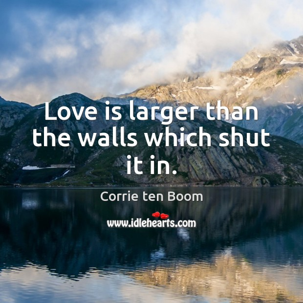 Image, Love is larger than the walls which shut it in.