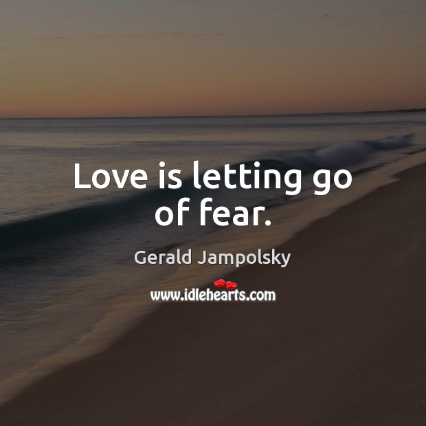 Love is letting go of fear. Image