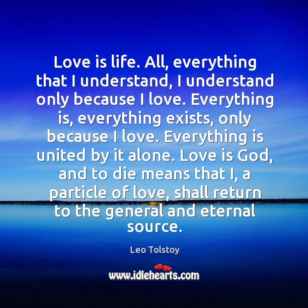 Love is life. And everything is united by it alone. Alone Quotes Image