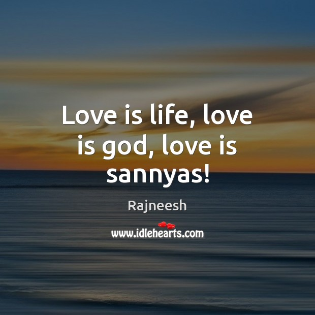 Image, Love is life, love is god, love is sannyas!