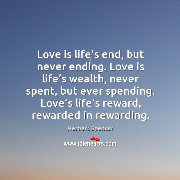 Image, Love is life's end, but never ending. Love is life's wealth