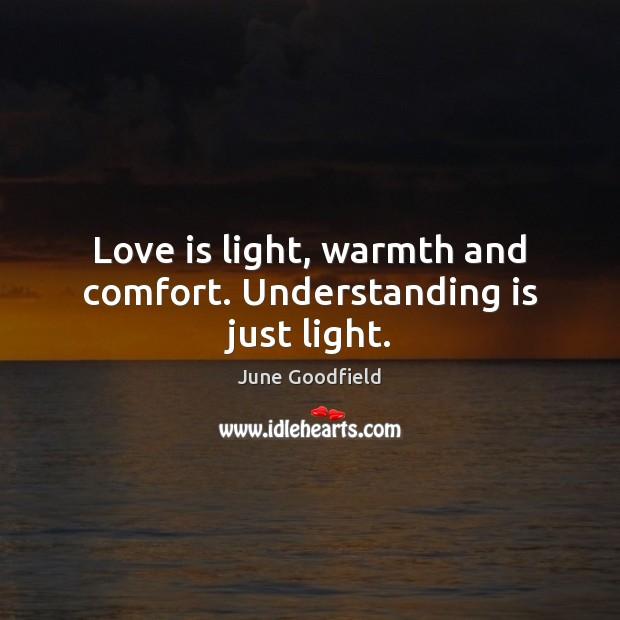 Love is light, warmth and comfort. Understanding is just light. Image