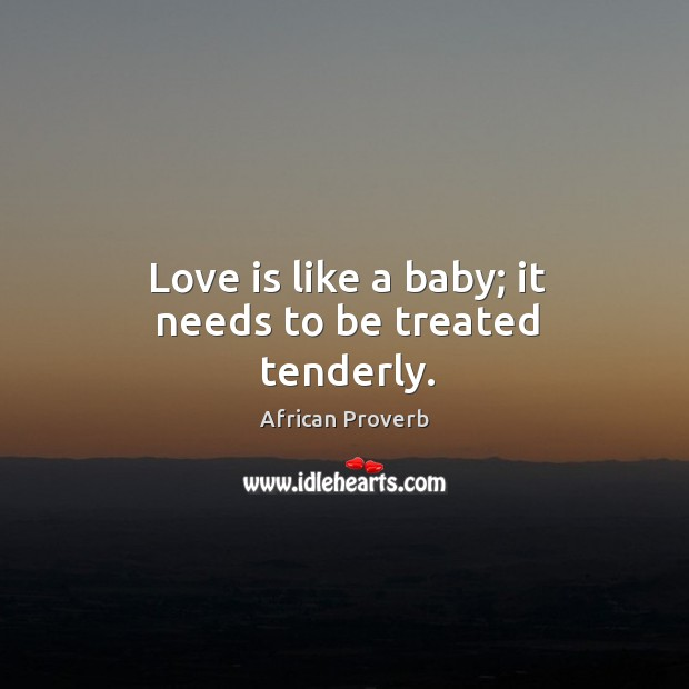 Image, Love is like a baby; it needs to be treated tenderly.