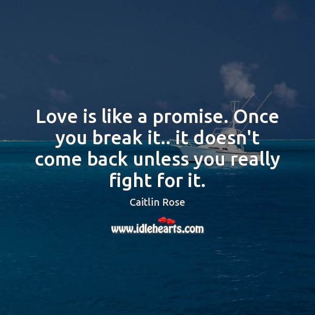 Image, Love is like a promise. Once you break it.. it doesn't come