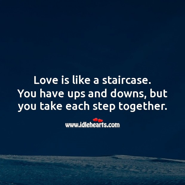 Image, Love is like a staircase. You have ups and downs, but you take each step together.