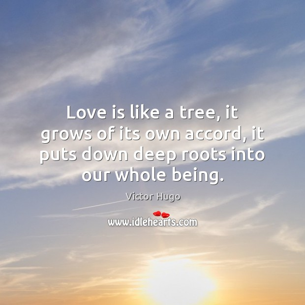 Love is like a tree, it grows of its own accord, it Image