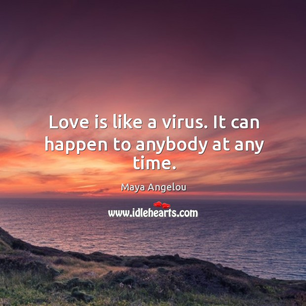 Image, Love is like a virus. It can happen to anybody at any time.