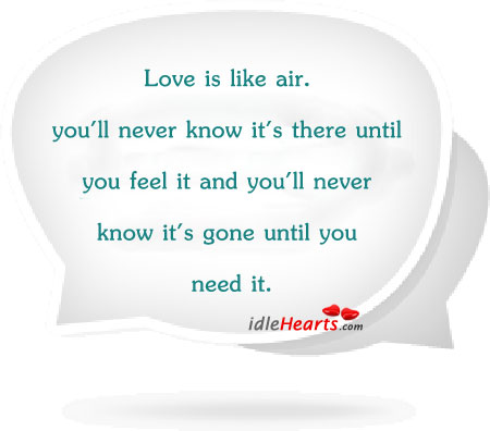 Love Is Like Air. You'll Never Know…