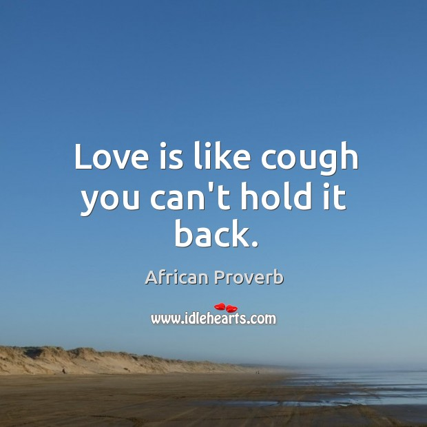 Love is like cough you can't hold it back. Image