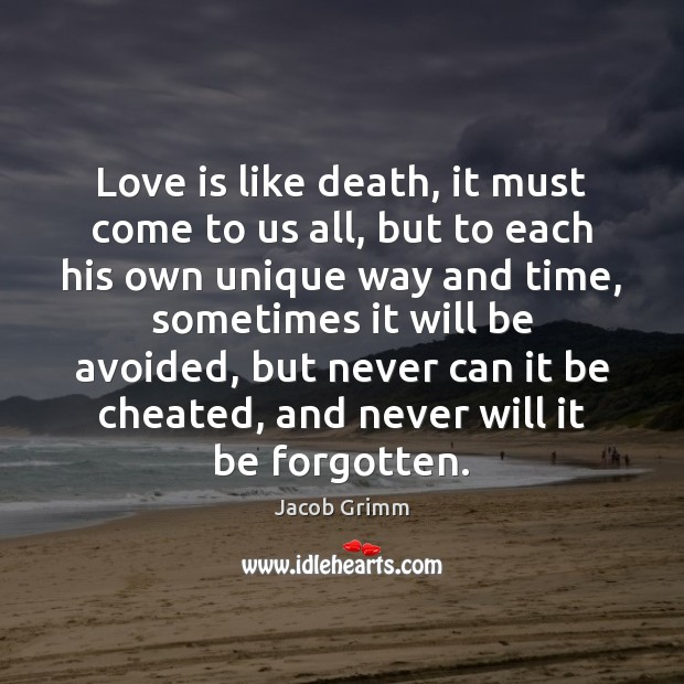 Image, Love is like death, it must come to us all, but to