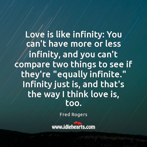 Image, Love is like infinity: You can't have more or less infinity, and